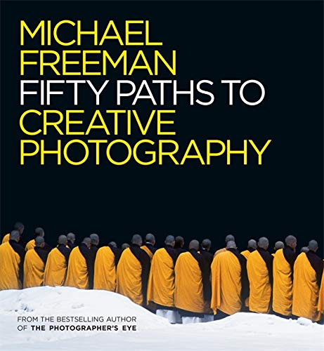 Fifty Paths to Creative Photography (The Photographer's Eye, Band 6)