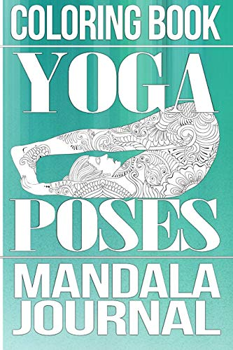 Coloring Book Yoga Poses: Mandala Journal: Color, Draw, Journal & Doodle Notebook Diary: 150 Pages Compact  6x9 Pages for Writing, Drawing, Relaxation and Stress Relief - Compact Drive Guide