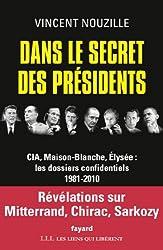 Dans le secret des présidents : CIA, Maison-Blanche, Elysée : les dossiers confidentiels, 1981-2010 (Documents)