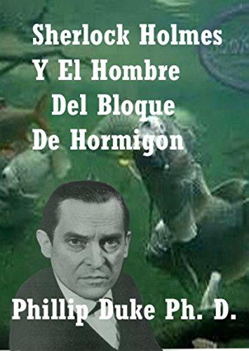Sherlock Holmes y el hombre del bloque de hormigon por Phillip Duke Ph.D.