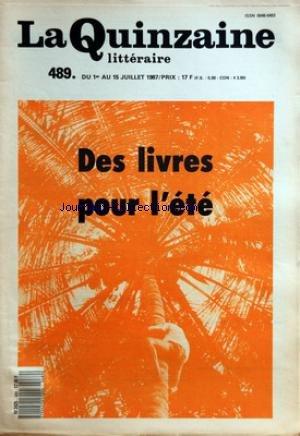 QUINZAINE LITTERAIRE (LA) [No 489] du 01/07/1987 - DES LIVRES POUR L'ETE - ROMANS ET RECITS - PIETRO CITATI - H. JAMES - R.L. STEVENSON - M. PROUST - R. MUSIL - MAX LAFONT - SERGE TISSERON - F. DOSSE - M. GOULEMOT MAESCO - P. BOURDIEU - F. NEUMANN - ROGER CARATINI - A. MAUGUE - W. BROAD - N. WADE - ALAIN TANNER - M. KENJI