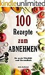 Abnehmen: 100 Rezepte für schnelles A...