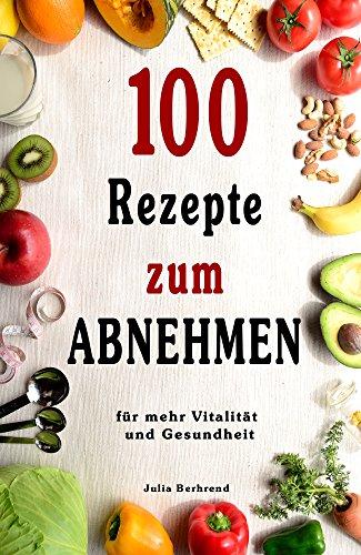Abnehmen: 100 Rezepte für schnelles Abnehmen, Low Carb, Superfood, Kokosöl, Quinoa, Honig, Smoothies, Paleo (Abnehmen, Low Carb, Superfood, Paleo, Kokosöl, ... Honig, Smoothies, Matcha) (German Edition)
