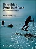 Expedition Franz Josef Land: In der Spur der Entdecker nach Norden - Christoph Höbenreich