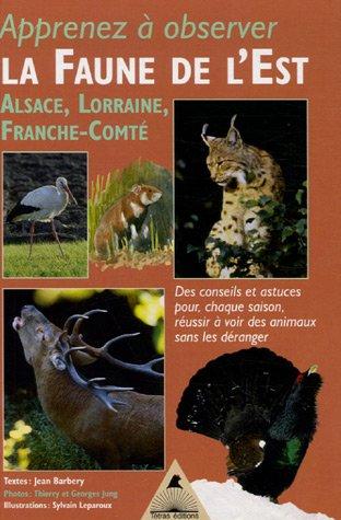 La Faune de l'Est : Alsace, Lorraine, Franche-Comté par Jean Barbery