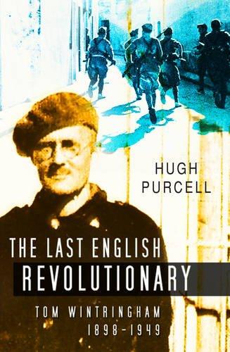 The Last English Revolutionary: Tom Wintringham 1898-1949