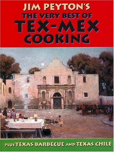 Jim Peyton's The Very Best Of Tex-Mex Cooking: Plus Texas Barbecue And Texas Chile by James W. Peyton (2004-10-02)