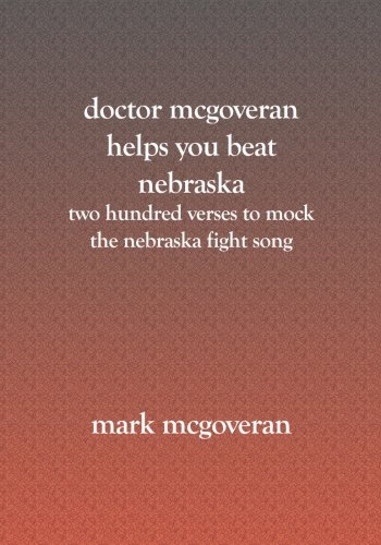Doctor Mcgoveran Helps You Beat Nebraska: Two Hundred Verses to Mock the Nebraska Fight Song (Nebraska Fight Song)