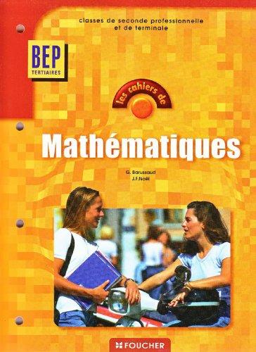 Les cahiers de mathématiques, 2de et Terminale professionnelles BEP tertiaires