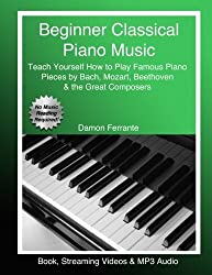 Beginner Classical Piano Music: Teach Yourself How to Play Famous Piano Pieces by Bach, Mozart, Beethoven & the Great Composers (Book, Streaming Videos & MP3 Audio) by Damon Ferrante (2016-12-13)