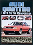 Audi Quattro Takes on the Competition: A Collection of Articles Comparing the Various Models Including 80, 4000S, 90, 200 Avant Estate, CS, 5000CS. A3 1.8t, TT Coupe and A4 2.8 (Road Test Audi)