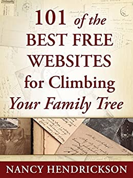 101 of the Best Free Websites for Climbing Your Family Tree (Genealogy) by [Hendrickson, Nancy]