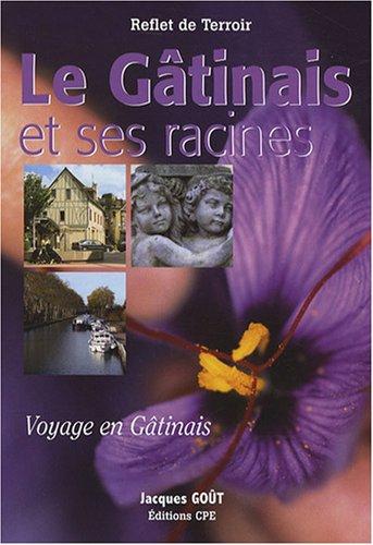 Le Gâtinais et ses racines : Voyage en Gâtinais