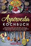 Ayurveda Kochbuch: Selbstheilung lernen, gesünder leben, abnehmen, den eigenen Körper besser verstehen und ein erfüllteres Leben führen - mit über 40 leckeren Rezepten - Cooking Club