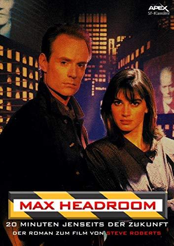 MAX HEADROOM - 20 MINUTEN JENSEITS DER ZUKUNFT: Der Roman zum Film