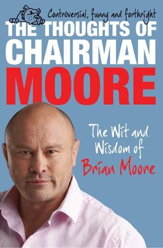 The Thoughts of Chairman Moore: The Wit and Widsom of Brian Moore por Brian Moore