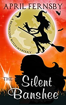 The Silent Banshee (A Brimstone Witch Mystery Book 5) by [Fernsby, April]