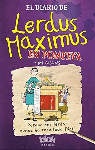 El diario de Lerdus Maximus en Pompeya: Porque ser lerdo nunca ha resultado fácil (Escritura desatada) por Tim Collins