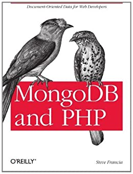 MongoDB and PHP: Document-Oriented Data for Web Developers von [Francia, Steve]