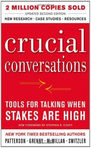 Crucial Conversations Tools for Talking When Stakes Are High, Second Edition 2nd (second) Edition by Patterson, Kerry, Grenny, Joseph, McMillan, Ron, Switzler, A published by McGraw-Hill (2011)