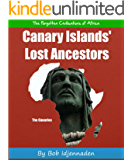 Canary Islands' Lost Ancestors (The Forgotten Civilisations of Africa Book 6) (English Edition)