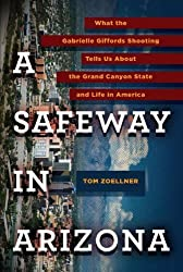 A Safeway in Arizona: What the Gabrielle Giffords Shooting Tells Us about the Grand Canyon State and L Ife in America by Tom Zoellner (2011-12-29)