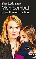 Mon combat pour libérer ma fille de Tina Rothkamm