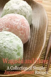 Wagashi and More: A Collection of Simple Japanese Dessert Recipes by Cooking Penguin (2013-02-07)
