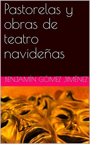 Pastorelas y obras de teatro navideñas por Benjamín Gómez Jiménez