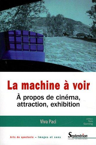 La machine à voir : A propos de cinéma, attraction, exhibition