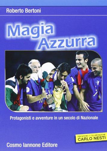 Magia azzurra. Protagonisti e avventure in un secolo di nazionale por Roberto Bertoni