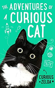 The Adventures of a Curious Cat: wit and wisdom from Curious Zelda, purrfect for cats and their humans (English Edition) van [Zelda, Curious]