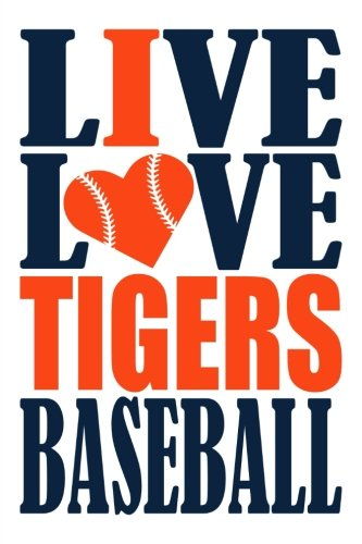 Live Love Tigers Baseball Journal: A lined notebook for the Detroit Tigers fan, 6x9 inches, 200 pages. Live Love Baseball in navy and I Heart Tigers in orange. (Sports Fan Journals) por WriteDrawDesign