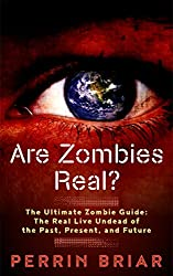 Are Zombies Real?: The Ultimate Zombie Guide: The Real Life Zombies of the Past, Present, and Future (English Edition)