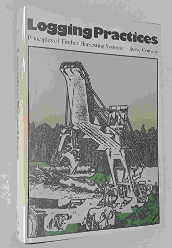 Logging practices: Principles of timber harvesting systems by Steve Conway (1976-12-24)