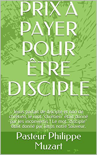 PRIX A PAYER POUR TRE DISCIPLE: Jsus parlait de disciple et non de chrtien, le mot