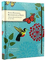 Paper Blossoms, Butterflies & Birds: A Book of Beautiful Bouquets for the Table by Ray Marshall (2014-09-16)