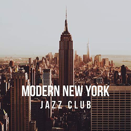 Modern New York Jazz Club: 2019 Instrumental Jazz Music Collection for Underground Jazz Club, Piano Pub & Bar, Modern Instruments & Melodies with Vintage Soul (Smooth Instrumental Jazz)