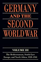Germany and the Second World War: Volume III: The Mediterranean, South-east Europe, and North Africa, 1939-1941 (2015-07-07)