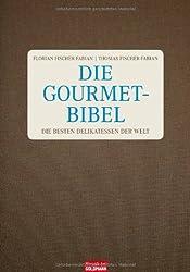 Die Gourmet-Bibel: Die besten Delikatessen der Welt