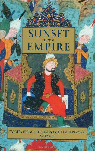 Stories from the Shahnameh of Ferdowsi: Volume 3: Sunset of Empire: Stories from the Shahnameh of Ferdowsi v. 3 (Stories from the Shahnameh of Ferdowski)