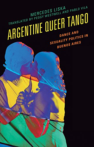 Argentine Queer Tango: Dance and Sexuality Politics in Buenos Aires (Music, Culture, and Identity in Latin America) por Mercedes Liska