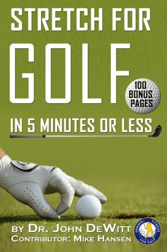 Stretch for Golf in 5 Minutes or Less: With 100 Bonus Pages! (Volume 2) by Dr John DeWitt II (2014-10-20)