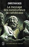 Le message des constructeurs des cathédrales : La symbolique des édifices