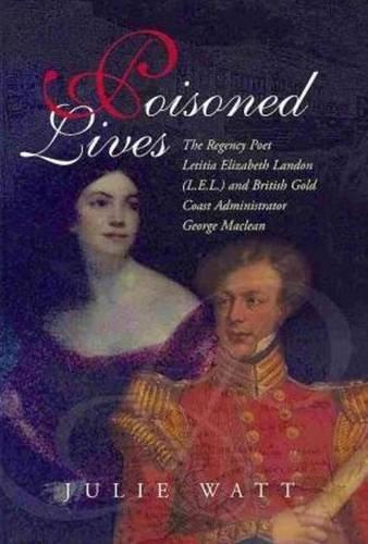 poisoned-lives-the-regency-poet-letitia-elizabeth-landon-lel-british-gold-coast-administrator-george