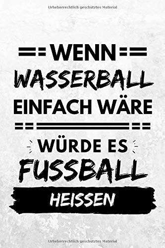 Wasserball-zubehör (Wenn Wasserball einfach wäre würde es Fußball heißen: Notizbuch liniert | 15 x 23cm (ca. A5) | 126 Seiten)