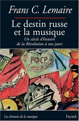 Le destin russe et la musique : Un siècle d'h...