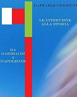 Le interviste alla storia (Sweet Life Vol. 2) di [Crispino, Raffaele]