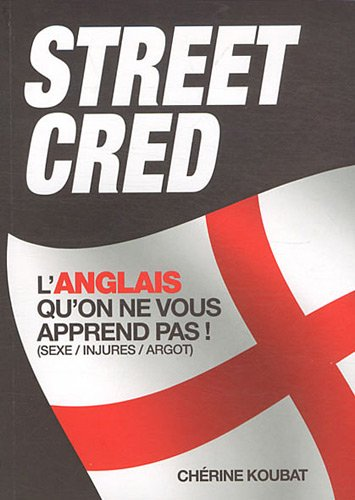 Street Cred : L'anglais qu'on ne vous apprend pas ! (sexe/injures/argot)
