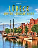 Reise durch Lübeck und die Lübecker Bucht: Ein Bildband mit über 200 Bildern auf 140 Seiten - STÜRTZ Verlag - Dietmar Damwerth